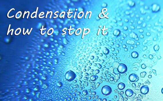 Condensation and how it can be stopped for good